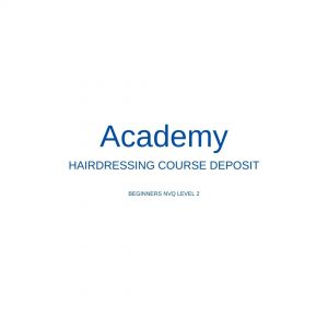NVQ Level 2 This is where you pay your deposit for your Beginners NVQ Level 2 Hairdressing Course
